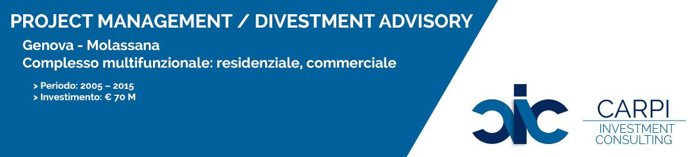 PROJECT MANAGEMENT / DIVESTMENT ADVISORY GENOVA MOLASSANA COMPLESSO MULTIFUNZIONALE ( RESIDENZIALE / COMMERCIALE ) PERIODO: ( 2005 – 2015 ) INVESTIMENTO: € 70 M