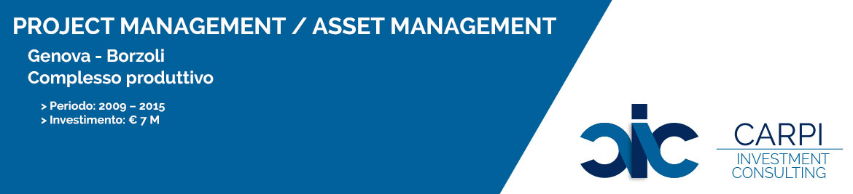 PROJECT MANAGEMENT / ASSET MANAGEMENT GENOVA BORZOLI COMPLESSO PRODUTTIVO PERIODO: ( 2009 – 2015 ) INVESTIMENTO: € 7 M