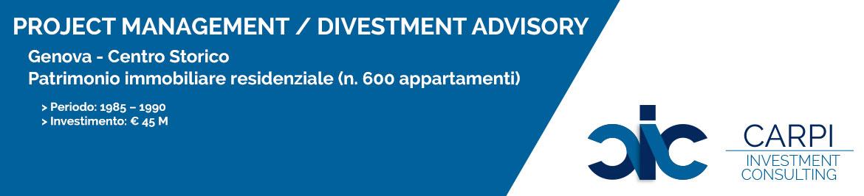 PROJECT MANAGEMENT / DIVESTMENT ADVISORY GENOVA CENTRO STORICO PATRIMONIO IMMOBILIARE RESIDENZIALE ( n. 600 APPARTAMENTI ) PERIODO: ( 1985 – 1990 ) INVESTIMENTO: € 45 M